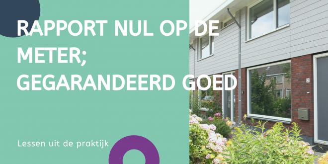 Download rapport Nul op de Meter; gegarandeerd goed (een dynamisch handvat en lessen uit de praktijk)