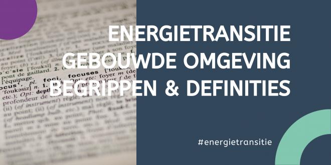 Energietransitie gebouwde omgeving – begrippen en definities