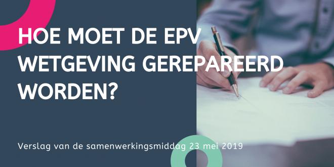 Hoe moet de EPV-wetgeving gerepareerd worden?