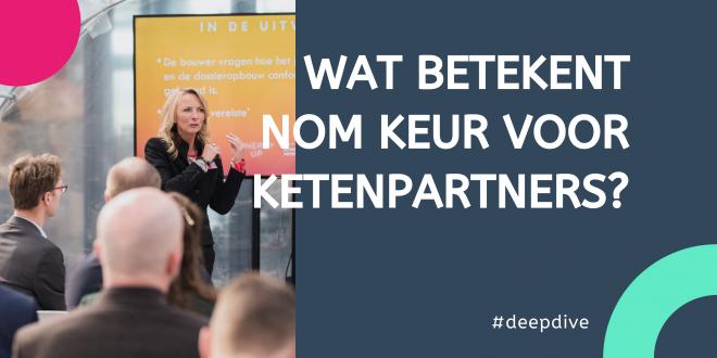 DeepDive – Wat betekent NOM keur voor ketenpartners?