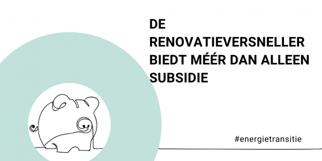 Renovatieversneller biedt méér dan alleen subsidie