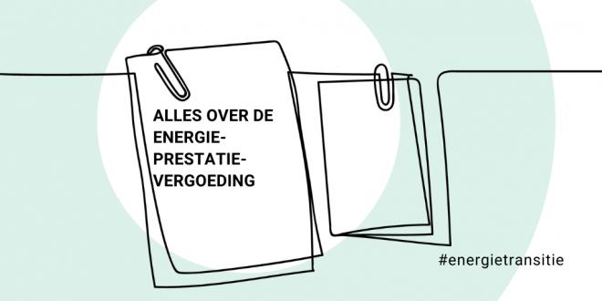 Energieprestatievergoeding (EPV) – alles wat je weten wilt
