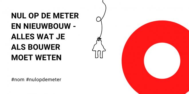 Nul op de Meter voor nieuwbouw – alles wat je als bouwer wilt weten